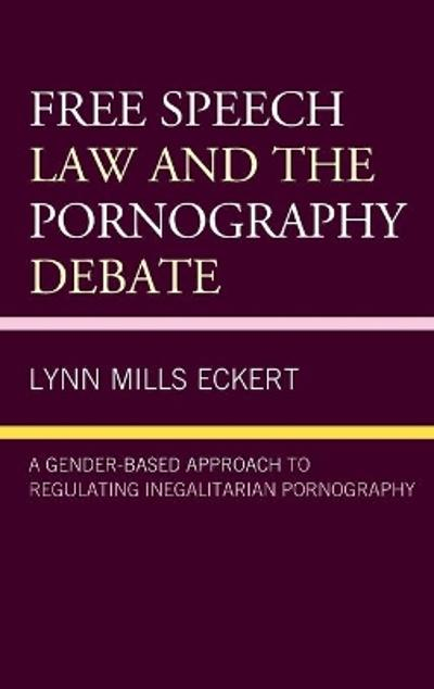 Free Speech Law and the Pornography Debate - Lynn Mills Eckert