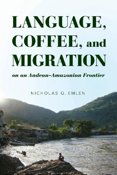 Language, Coffee, and Migration on an Andean-Amazonian Frontier - Nicholas Q. Emlen