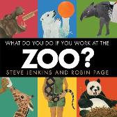 What Do You Do If You Work at the Zoo? - Steve Jenkins Robin Page