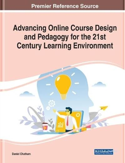 Advancing Online Course Design and Pedagogy for the 21st Century Learning Environment - Daniel Chatham