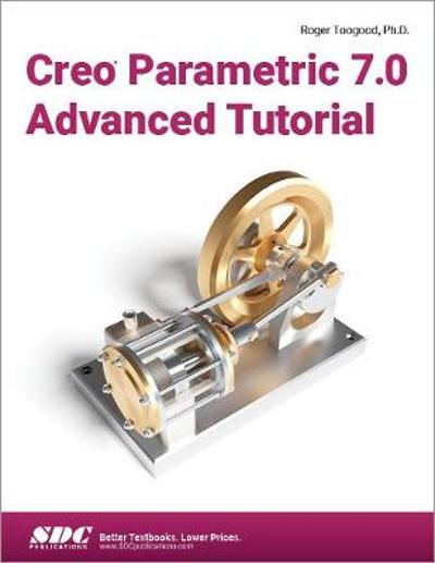Creo Parametric 7.0 Advanced Tutorial - Roger Toogood