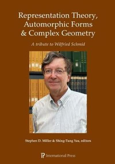 Representation Theory, Automorphic Forms & Complex Geometry - Stephen D. Miller