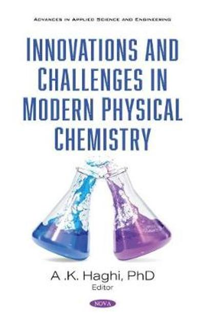 Innovations and Challenges in Modern Physical Chemistry - A.K. Haghi