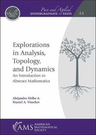 Explorations in Analysis, Topology, and Dynamics - Alejandro A. Uribe