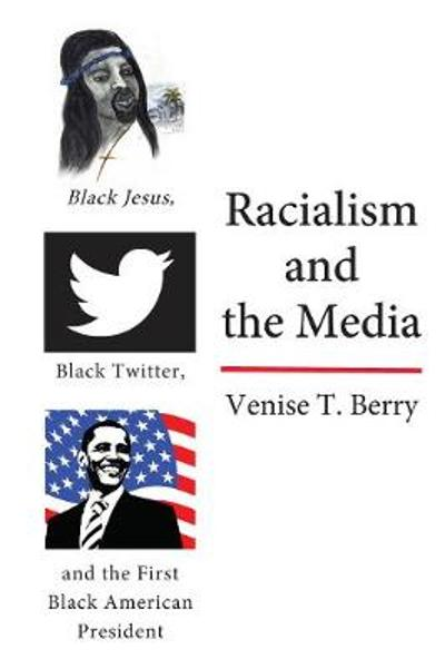 Racialism and the Media - Venise T. Berry