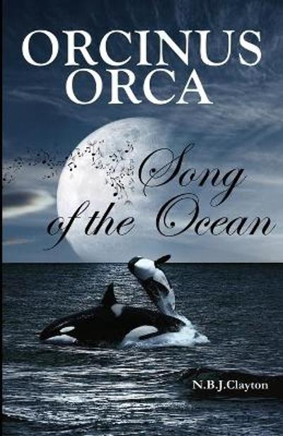 Orcinus Orca - Song of the Ocean - Nigel B J Clayton