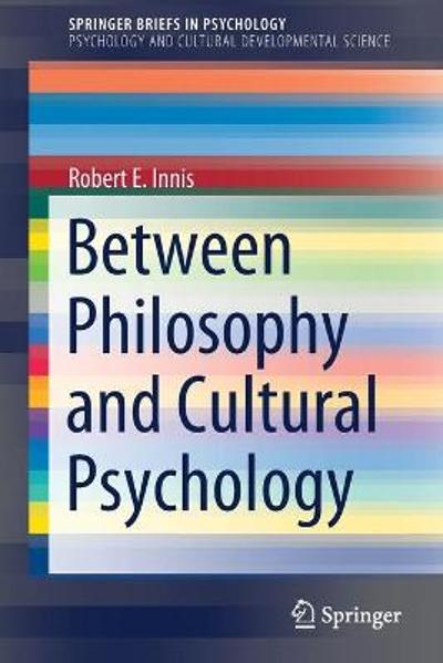 Between Philosophy and Cultural Psychology - Robert E. Innis