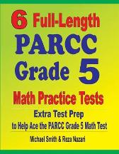 6 Full-Length PARCC Grade 5 Math Practice Tests - Michael Smith Reza Nazari