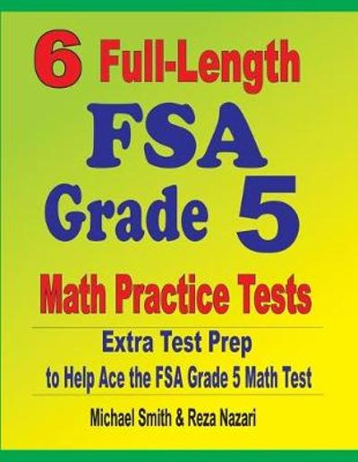 6 Full-Length FSA Grade 5 Math Practice Tests - Michael Smith