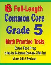 6 Full-Length Common Core Grade 5 Math Practice Tests - Michael Smith Reza Nazari
