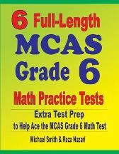 6 Full-Length MCAS Grade 6 Math Practice Tests - Michael Smith Reza Nazari