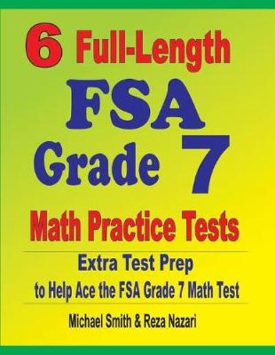 6 Full-Length FSA Grade 7 Math Practice Tests - Michael Smith
