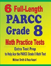 6 Full-Length PARCC Grade 8 Math Practice Tests - Michael Smith Reza Nazari