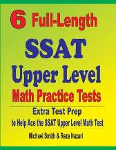 6 Full-Length SSAT Upper Level Math Practice Tests - Michael Smith Reza Nazari