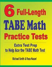 6 Full-Length TABE Math Practice Tests - Michael Smith Reza Nazari