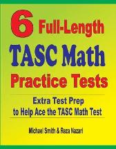 6 Full-Length TASC Math Practice Tests - Michael Smith Reza Nazari