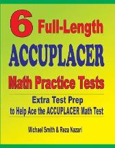 6 Full-Length Accuplacer Math Practice Tests - Michael Smith Reza Nazari