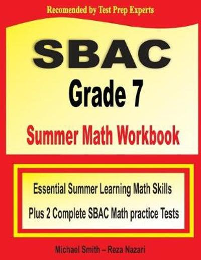 SBAC Grade 7 Summer Math Workbook - Michael Smith