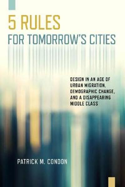 Five Rules for Tomorrow's Cities - Patrick M Condon