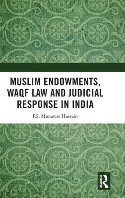 Muslim Endowments, Waqf Law and Judicial Response in India - P.S. Munawar Hussain