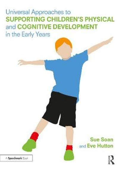 Universal Approaches to Support Children's Physical and Cognitive Development in the Early Years - Sue Soan