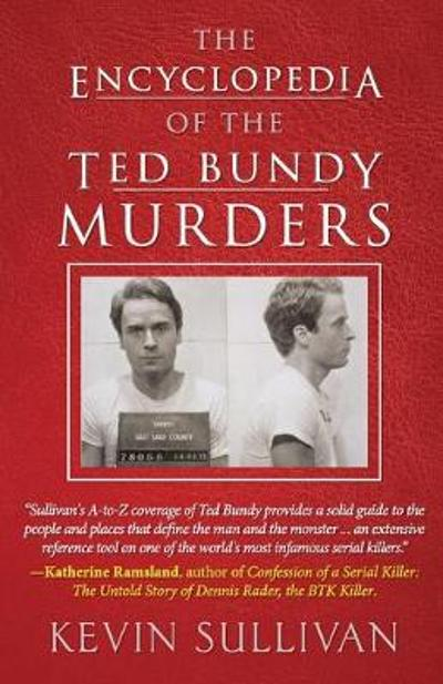 The Encyclopedia Of The Ted Bundy Murders - Kevin Sullivan