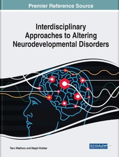 Interdisciplinary Approaches to Altering Neurodevelopmental Disorders - Tanu Wadhera