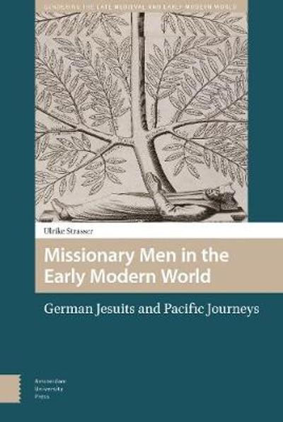 Missionary Men in the Early Modern World - Ulrike Strasser