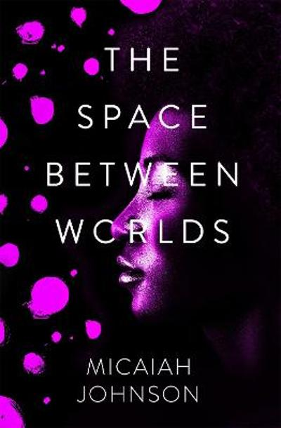 The Space Between Worlds - Micaiah Johnson
