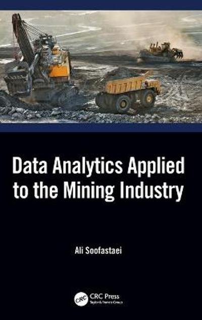 Data Analytics Applied to the Mining Industry - Ali Soofastaei