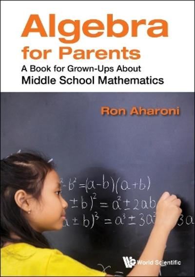 Algebra For Parents: A Book For Grown-ups About Middle School Mathematics - Ron Aharoni