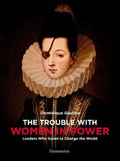 The Trouble with Women in Power - Dominique Gaulme