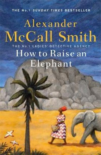 How to Raise an Elephant - Alexander McCall Smith