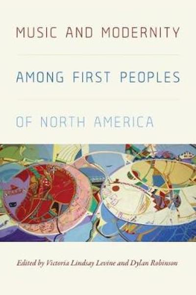 Music and Modernity among First Peoples of North America - Victoria Lindsay Levine