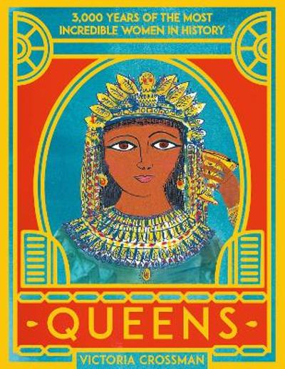 Queens: 3,000 Years of the Most Powerful Women in History - Victoria Crossman