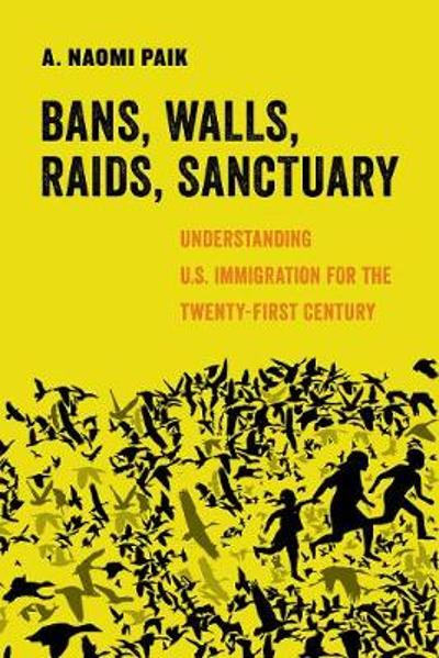 Bans, Walls, Raids, Sanctuary - A. Naomi Paik