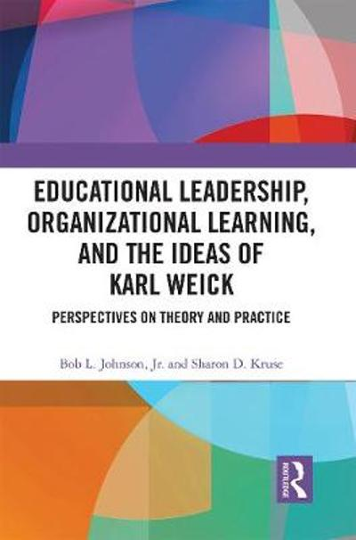 Educational Leadership, Organizational Learning, and the Ideas of Karl Weick - Bob Johnson Jr.