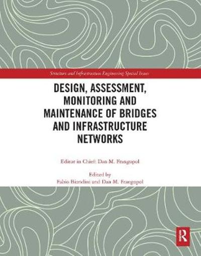 Design, Assessment, Monitoring and Maintenance of Bridges and Infrastructure Networks - Fabio Biondini
