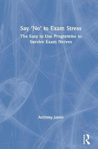 Say 'No' to Exam Stress - Anthony James