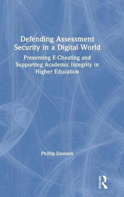 Defending Assessment Security in a Digital World - Phillip Dawson