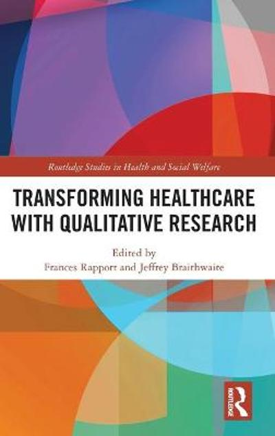 Transforming Healthcare with Qualitative Research - Frances Rapport