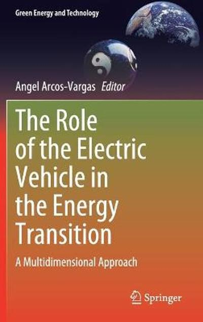 The Role of the Electric Vehicle in the Energy Transition - Angel Arcos-Vargas