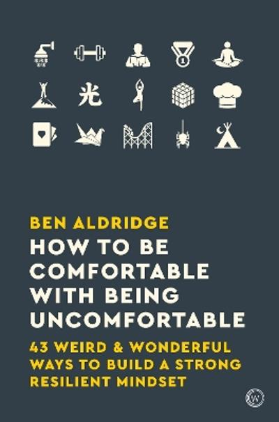 How to Be Comfortable with Being Uncomfortable - Ben Aldridge