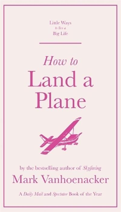 How to Land a Plane - Mark Vanhoenacker