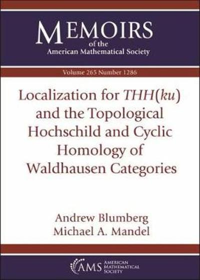 Localization for $THH(ku)$ and the Topological Hochschild and Cyclic Homology of Waldhausen Categories - Andrew J. Blumberg