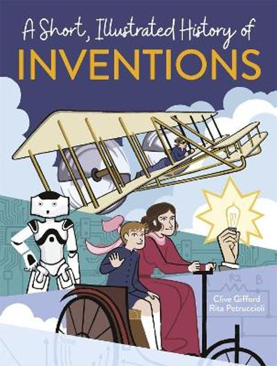 A Short, Illustrated History of... Inventions - Clive Gifford