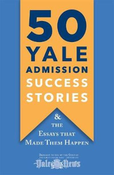 50 Yale Admission Success Stories - Yale Daily News