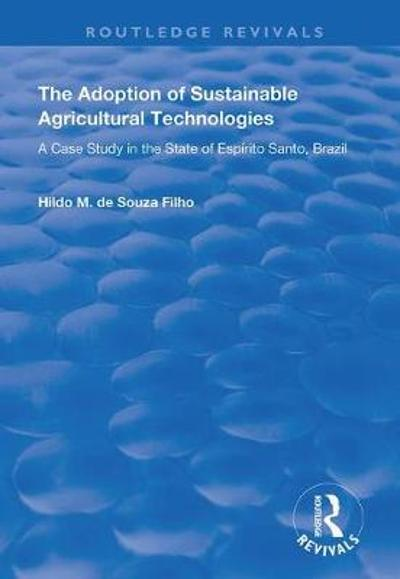 The Adoption of Sustainable Agricultural Technologies - Hildo Meirelles de Souza Filho