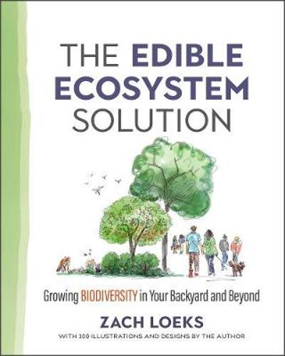 The Edible Ecosystem Solution - Zach Loeks