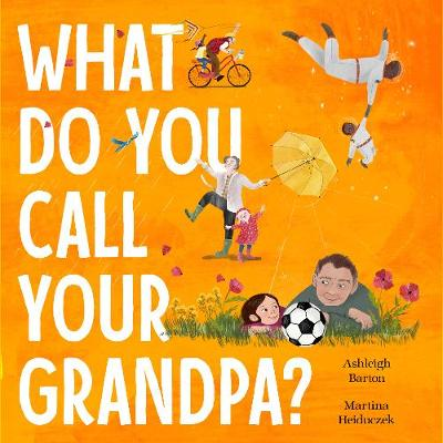 What Do You Call Your Grandpa? - Ashleigh Barton